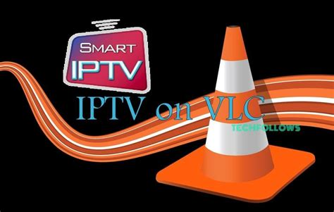 How to Download and Setup IPTV on VLC? - Tech Follows